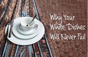 Why Your White Dishes Will Never Fail