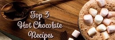 Top 3 Hot Chocolate Recipes