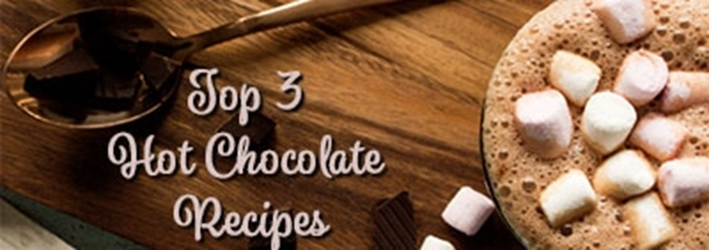 Top 3 Hot Chocolate Recipes