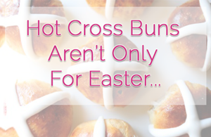 Hot Cross Buns Aren't Only For Easter...