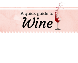 A Quick Guide to Wine...