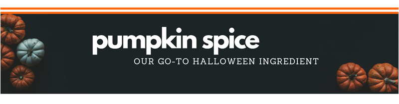 Pumpkin Spice: Our go-to Halloween Ingredient