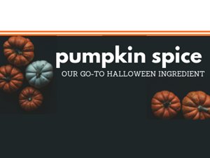 Pumpkin Spice: Our go-to Halloween Ingredient