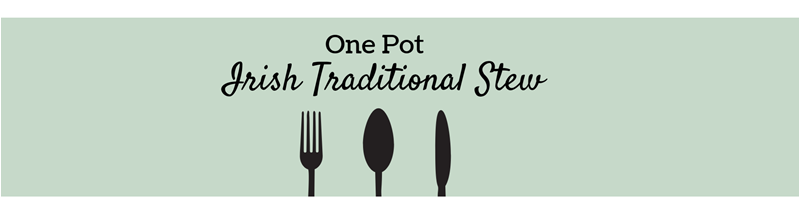 One Pot Recipe: Irish Traditional  Stew
