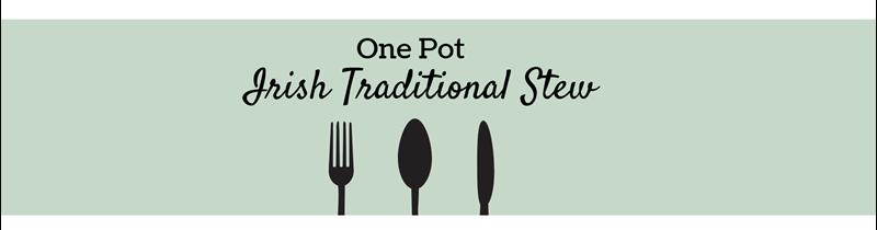 One Pot Recipe: Irish Traditional  Stew