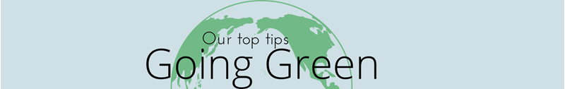 Going Green.. Our Top Tips
