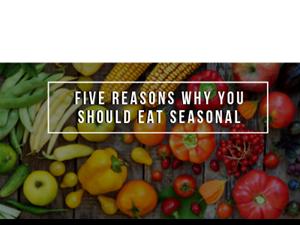 Five Reasons Why You Should Eat Seasonally!
