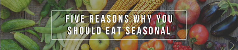 Five Reasons Why You Should Eat Seasonally!