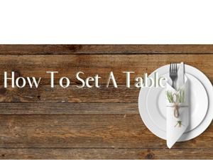 Tabletop Arrangement: How To Set A Table
