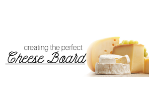 Creating The Perfect Cheese Board