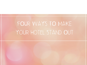 Four Ways To Make Your Hotel Stand Out