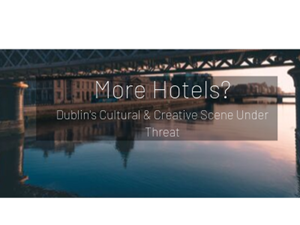 More Hotels? Dublin's Cultural & Creative Scene Under Threat
