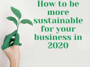 How to be more sustainable for your business in 2020