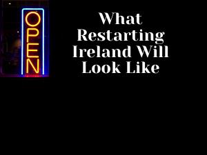 What Restarting Ireland Will Look Like