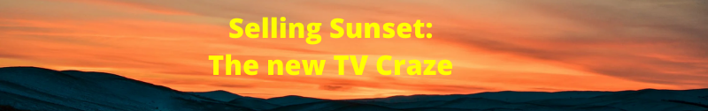 Selling Sunset: The Latest TV Craze