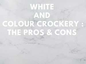 White and Colour Crockery: The Pros & Cons