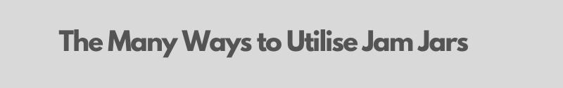The Many Ways To Utilise Jam Jars