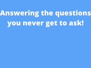 Answering the questions you never get to ask!