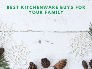 Best Kitchenware buys for your family