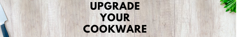 Upgrading your cookware