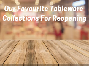 Our Favourite Tableware Collections for Reopening